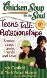 Chicken Soup for the Soul: Teens Talk Relationships Stories about Family, Friends, and Love 2008 9781935096061 Front Cover