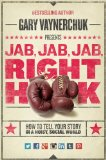 Jab, Jab, Jab, Right Hook How to Tell Your Story in a Noisy, Social World 2013 9780062273062 Front Cover