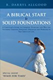 A Biblical Start to Solid Foundations: A Christian's Guide to Conquer, Overtake and Win the Victories Through Struggles, Obstacles and Problems in the Christian Life. 2012 9781449756062 Front Cover