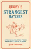 Rugby's Strangest Matches Extraordinary but True Stories from over a Century of Rugby 2010 9781907554063 Front Cover