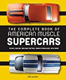 Complete Book of American Muscle Supercars Yenko, Shelby, Baldwin Motion, Grand Spaulding, and More