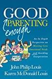 Good Enough Parenting An in-Depth Perspective on Meeting Core Emotional Needs and Avoiding Exasperation 2015 9781630474065 Front Cover