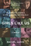 Girls Like Us Fighting for a World Where Girls Are Not for Sale - A Memoir 2012 9780061582066 Front Cover
