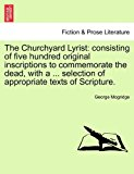 Churchyard Lyrist Consisting of five hundred original inscriptions to commemorate the dead, with a ... selection of appropriate texts of Scriptur 2011 9781241042066 Front Cover