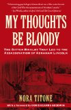 My Thoughts Be Bloody The Bitter Rivalry That Led to the Assassination of Abraham Lincoln 2011 9781416586067 Front Cover