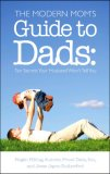 Modern Mom's Guide to Dads Ten Secrets Your Husband Won't Tell You 1st 2007 9781581826067 Front Cover