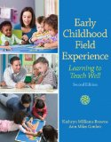 Early Childhood Field Experience Learning to Teach Well 2nd 2012 Revised 9780132657068 Front Cover