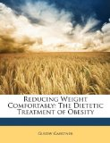 Reducing Weight Comfortably : The Dietetic Treatment of Obesity 2010 9781146318068 Front Cover
