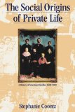 Social Origins of Private Life A History of American Families, 1600-1900 1st 1988 9780860919070 Front Cover