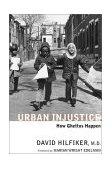 Urban Injustice How Ghettos Happen 2003 9781583226070 Front Cover