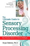 Ultimate Guide to Sensory Processing Disorder Easy, Everyday Solutions to Sensory Challenges 2010 9781935274070 Front Cover