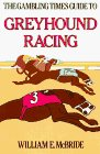 Gambling Times Guide to Greyhound Racing, 1990 1984 9780897460071 Front Cover