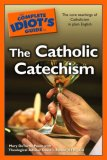Complete Idiot's Guide to the Catholic Catechism 2008 9781592577071 Front Cover