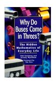 Why Do Buses Come in Threes The Hidden Mathematics of Everyday Life 1st 2000 9780471379072 Front Cover