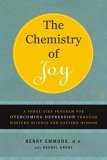 Chemistry of Joy A Three-Step Program for Overcoming Depression Through Western Science and Eastern Wisdom 1st 2006 9780743265072 Front Cover