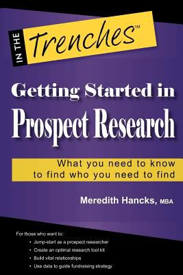 Getting Started in Prospect Research: What You Need to Know to Find Who You Need to Find Oct  9780984158072 Front Cover