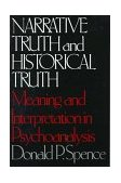 Narrative Truths and Historical Truth Meaning and Interpretation in Psychoanalysis 1984 9780393302073 Front Cover
