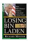Losing Bin Laden : How Bill Clinton's Failures Unleashed Global Terror 2003 9781400151073 Front Cover