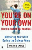 You're on Your Own (But I'm Here If You Need Me) Mentoring Your Child During the College Years 2009 9781416596073 Front Cover
