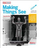 Making Things See 3D Vision with Kinect, Processing, Arduino, and MakerBot 1st 2012 9781449307073 Front Cover