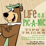 Life Is a Pic-A-Nic Tips and Tricks for the Smarter Than the Av-Er-age Bear 2010 9781608870073 Front Cover