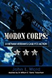 Moron Corps A Vietnam Veteran's Case for Action 2012 9781622122073 Front Cover
