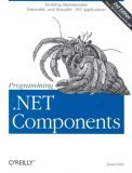 Programming . NET Components Design and Build . NET Applications Using Component-Oriented Programming 2nd 2005 9780596102074 Front Cover