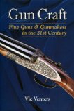 Gun Craft Fine Guns and Gunmakers in the 21st Century 2010 9780892729074 Front Cover