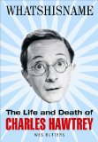 Whatsisname The Life and Death of Charles Hawtrey 2010 9780955767074 Front Cover