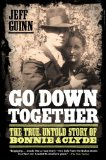 Go down Together The True, Untold Story of Bonnie and Clyde 2010 9781416557074 Front Cover