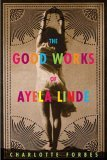 Good Works of Ayela Linde : A Novel in Stories 2006 9781559708074 Front Cover
