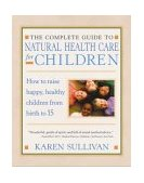 Parents' Guide to Natural Health Care for Children 2004 9781590301074 Front Cover
