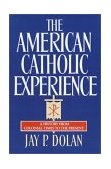 American Catholic Experience A History from Colonial Times to the Present 1st 1987 9780385152075 Front Cover