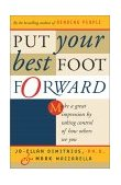 Put Your Best Foot Forward Make a Great Impression by Taking Control of How Others See You 2002 9780684864075 Front Cover
