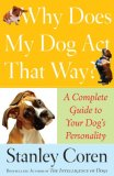 Why Does My Dog Act That Way? A Complete Guide to Your Dog's Personality 2007 9780743277075 Front Cover