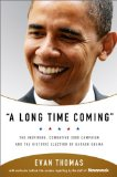 Long Time Coming The Inspiring, Combative 2008 Campaign and the Historic Election of Barack Obama 2009 9781586486075 Front Cover