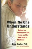 When No One Understands Letters to a Teenager on Life, Loss, and the Hard Road to Adulthood 2007 9781590304075 Front Cover