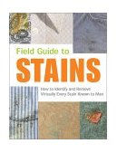 Field Guide to Stains How to Identify and Remove Virtually Every Stain Known to Man 2002 9781931686075 Front Cover