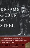 Dreams of Iron and Steel Seven Wonders of the Modern Age, from the Building of the London Sewers to the Panama Canal 2005 9780007163076 Front Cover
