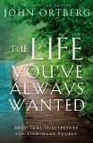 Life You've Always Wanted Spiritual Disciplines for Ordinary People 1st 2015 9780310342076 Front Cover
