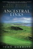 Ancestral Links A Golf Obsession Spanning Generations 1st 2010 9780451229076 Front Cover