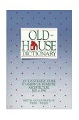 Old-House Dictionary An Illustrated Guide to American Domestic Architecture (1600-1940) 1992 9780471144076 Front Cover