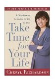 Take Time for Your Life A 7-Step Program for Creating the Life You Want 1999 9780767902076 Front Cover
