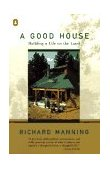 Good House Building a Life on the Land 1st 1994 9780140234077 Front Cover