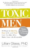 Toxic Men 10 Ways to Identify, Deal with, and Heal from the Men Who Make Your Life Miserable 2010 9781440500077 Front Cover