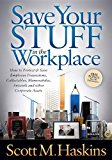 Save Your Stuff in the Workplace How to Protect and Save Employee Possessions, Collectables, Memorabilia, Artwork and Other Corporate Assets 2013 9781614486077 Front Cover