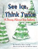 See Ice, Think Twice A Story about Ice Safety 2012 9781477486078 Front Cover