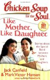 Chicken Soup for the Soul: Like Mother, Like Daughter Stories about the Special Bond Between Mothers and Daughters 2008 9781935096078 Front Cover