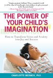 Power of Your Child's Imagination How to Transform Stress and Anxiety into Joy and Success 2009 9780399535079 Front Cover