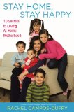 Stay Home, Stay Happy 10 Secrets to Loving At-Home Motherhood 2009 9780451228079 Front Cover